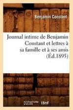 Journal Intime de Benjamin Constant Et Lettres a Sa Famille Et a Ses Amis (Ed.1895)