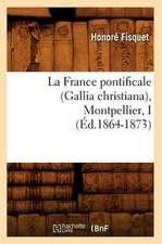 La France Pontificale (Gallia Christiana), Montpellier, I (Ed.1864-1873)
