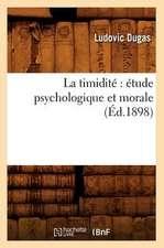 La Timidite:  Etude Psychologique Et Morale (Ed.1898)