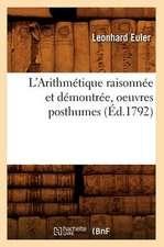 L'Arithmetique Raisonnee Et Demontree, Oeuvres Posthumes (Ed.1792)