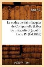 Le Codex de Saint-Jacques de Compostelle (Liber de Miraculis S. Jacobi). Livre IV (Ed.1882)
