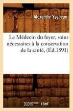 Le Medecin Du Foyer, Soins Necessaires a la Conservation de La Sante, (Ed.1891)