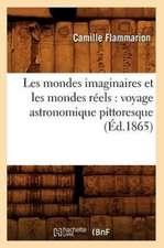 Les Mondes Imaginaires Et Les Mondes Reels:  Voyage Astronomique Pittoresque (Ed.1865)