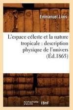 L'Espace Celeste Et La Nature Tropicale:  Description Physique de L'Univers (Ed.1865)