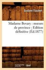 Madame Bovary:  Edition Definitive (Ed.1877)
