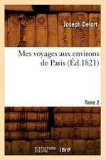 Mes Voyages Aux Environs de Paris. Tome 2 (Ed.1821)