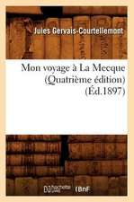 Mon Voyage a la Mecque (Quatrieme Edition)