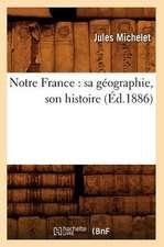 Notre France:  Sa Geographie, Son Histoire (Ed.1886)