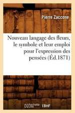 Nouveau Langage Des Fleurs, Le Symbole Et Leur Emploi Pour L'Expression Des Pensees (Ed.1871)