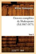 Oeuvres Completes de Shakespeare. Tome 5 (Ed.1867-1873)