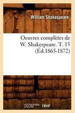 Oeuvres Completes de W. Shakespeare. T. 15 (Ed.1865-1872)