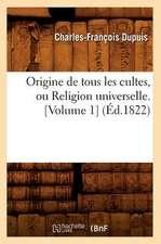 Origine de Tous Les Cultes, Ou Religion Universelle. [Volume 1]
