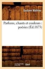 Parfums, Chants Et Couleurs:  Poesies (Ed.1873)