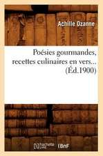 Poesies Gourmandes, Recettes Culinaires En Vers... (Ed.1900)