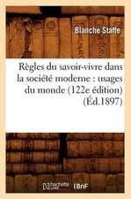 Regles Du Savoir-Vivre Dans La Societe Moderne:  Usages Du Monde (122e Edition) (Ed.1897)