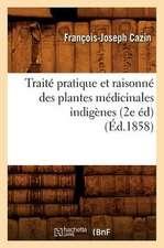 Traite Pratique Et Raisonne Des Plantes Medicinales Indigenes (2e Ed) (Ed.1858)