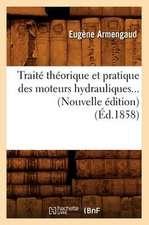 Traite Theorique Et Pratique Des Moteurs Hydrauliques... (Nouvelle Edition) (Ed.1858):  Potages, Entrees Et Releves, Entremets de Legumes, (Ed.1897)