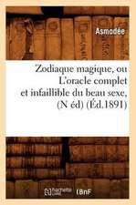 Zodiaque Magique, Ou L'Oracle Complet Et Infaillible Du Beau Sexe, (N Ed) (Ed.1891)