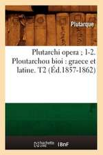 Plutarchi Opera; 1-2. Ploutarchou Bioi:  Graece Et Latine. T2 (Ed.1857-1862)
