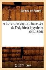 A Travers Les Cactus:  Traversee de L'Algerie a Bicyclette (Ed.1896)