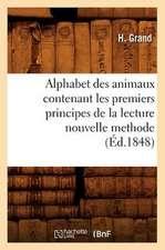 Alphabet Des Animaux Contenant Les Premiers Principes de La Lecture Nouvelle Methode