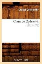 Cours de Code Civil, (Ed.1872)