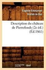 Description Du Chateau de Pierrefonds (2e Ed.)