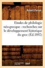 Etudes de Philologie Neo-Grecque:  Recherches Sur Le Developpement Historique Du Grec (Ed.1892)