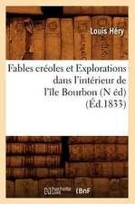 Fables Creoles Et Explorations Dans L'Interieur de L'Ile Bourbon (N Ed)