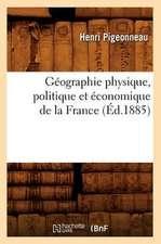 Geographie Physique, Politique Et Economique de La France (Ed.1885)