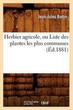 Herbier Agricole, Ou Liste Des Plantes Les Plus Communes, (Ed.1881)