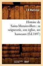 Histoire de Sains-Morainvillers:  Sa Seigneurie, Son Eglise, Ses Hameaux (Ed.1897)