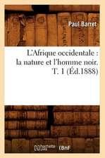 L'Afrique Occidentale:  La Nature Et L'Homme Noir. T. 1 (Ed.1888)