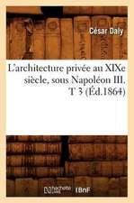 L'Architecture Privee Au Xixe Siecle, Sous Napoleon III . T 3