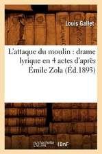 L'Attaque Du Moulin:  Drame Lyrique En 4 Actes D'Apres Emile Zola (Ed.1893)