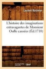 L'Histoire Des Imaginations Extravagantes de Monsieur Oufle Causees