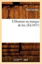 L'Homme Au Masque de Fer; (Ed.1837)