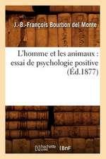 L'Homme Et Les Animaux:  Essai de Psychologie Positive (Ed.1877)