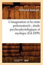 L'Imagination Et Les Etats Preternaturels:  Etude Psycho-Physiologique Et Mystique (Ed.1899)