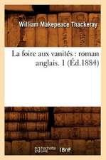 La Foire Aux Vanites:  Roman Anglais. 1 (Ed.1884)