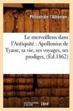 Le Merveilleux Dans L'Antiquite:  Apollonius de Tyane, Sa Vie, Ses Voyages, Ses Prodiges, (Ed.1862)