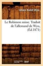 Le Robinson Suisse. Traduit de L'Allemand de Wyss, (Ed.1871)