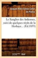 Le Sanglier Des Ardennes, Suivi de Quelques Recits de La Hesbaye (Ed.1853)