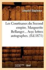 Les Courtisanes Du Second Empire. Marguerite Bellanger... Avec Lettres Autographes. (Ed.1871):  Moeurs Et Chantages Du Journalisme (Ed.1895)