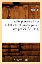 Les Dix Premiers Livres de L'Iliade D'Homere Prince Des Poetes (Ed.1545)