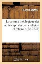 La Somme Theologique Des Veritez Capitales de La Religion Chrestienne