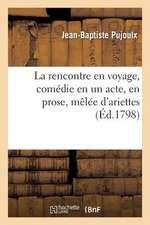 La Rencontre En Voyage, Comedie En Un Acte, En Prose, Melee D'Ariettes