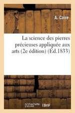 La Science Des Pierres Precieuses Appliquee Aux Arts (2e Edition)