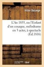 L'An 1835, Ou L'Enfant D'Un Cosaque, Melodrame En 3 Actes, a Spectacle