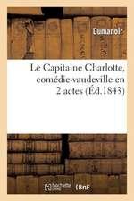 Le Capitaine Charlotte, Comedie-Vaudeville En 2 Actes